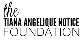 The Tiana Angelique Notice Foundation